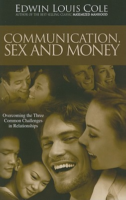Communication, Sex & Money: Overcoming the Three Common Challenges in Relationships - Cole, Edwin Louis, Dr.