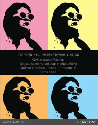 Communication Theories: Pearson New International Edition: Origins, Methods and Uses in the Mass Media - Severin, Werner J, and Tankard, James W.