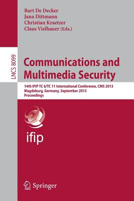 Communications and Multimedia Security: 14th Ifip Tc 6/Tc 11 International Conference, CMS 2013, Magdeburg, Germany, September 25-26, 2013. Proceedings - de Decker, Bart (Editor)