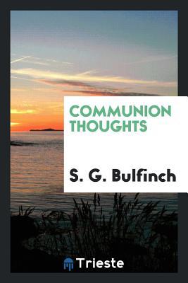 Communion Thoughts - Bulfinch, S G