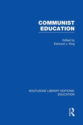Communist Education - King, Edmund J (Editor)