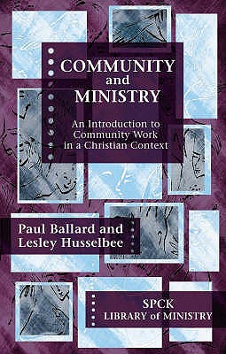 Community and Ministry: An Introduction to Community Work in a Christian Context - Ballard, Paul H., and Husselbee, Lesley