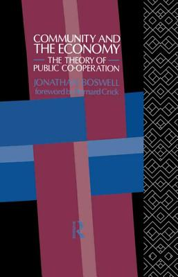 Community and the Economy: The Theory of Public Co-operation - Boswell, Jonathan