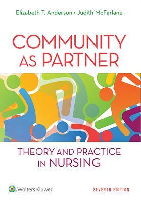 Community as Partner: Theory and Practice in Nursing - Anderson, Elizabeth T, Drph, RN, Faan, and McFarlane, Judith, Drph, RN, Faan