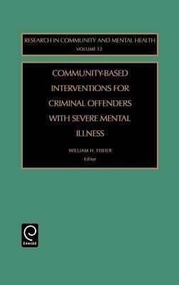 Community-Based Interventions for Criminal Offenders with Severe Mental Illness - Fisher, William H (Editor)