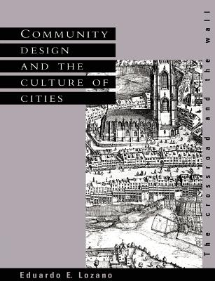 Community Design and the Culture of Cities: The Crossroad and the Wall - Lozano, Eduardo E