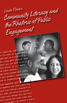 Community Literacy and the Rhetoric of Public Engagement - Flower, Linda, Dr., PhD