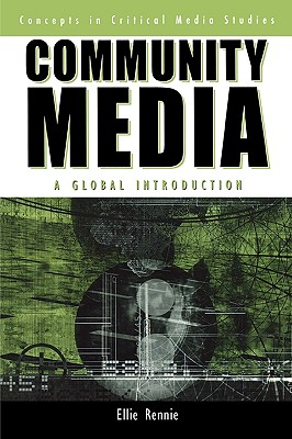 Community Media: A Global Introduction - Rennie, Ellie