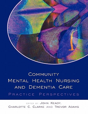 Community Mental Health Nursing and Dementia Care - Keady