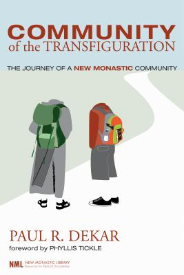 Community of the Transfiguration - Dekar, Paul R, and Tickle, Phyllis (Foreword by)