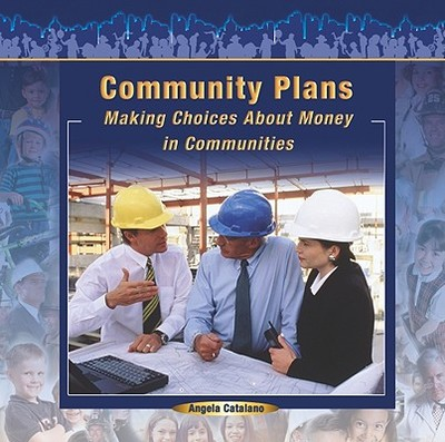 Community Plans: Making Choices about Money in Communities - Catalano, Angela
