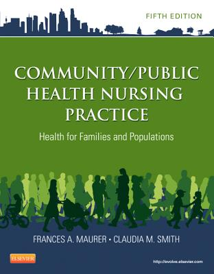 Community/Public Health Nursing Practice: Health for Families and Populations - Maurer, Frances A, MS, and Smith, Claudia M, PhD, MPH