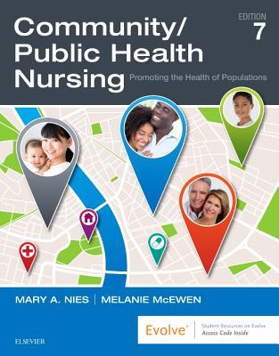 Community/Public Health Nursing: Promoting the Health of Populations - Nies, Mary A, PhD, RN, Faan, and McEwen, Melanie, PhD, RN