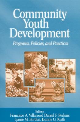 Community Youth Development: Programs, Policies, and Practices - Villarruel, Francisco A, Dr. (Editor), and Keith, Joanne G (Editor), and Perkins, Daniel F (Editor)
