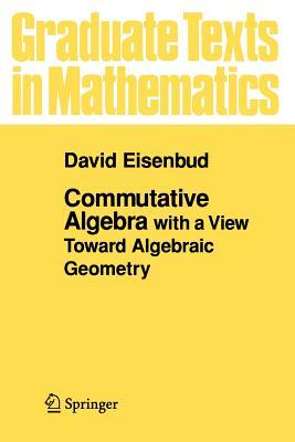 Commutative Algebra: With a View Toward Algebraic Geometry - Eisenbud, David, Professor