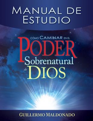 Como Caminar en el Poder Sobrenatural de Dios: Manual de Estudio - Maldonado, Guillermo