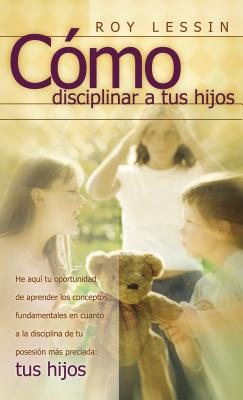 Como Disciplinar a Tus Hijos - Lessin, Roy