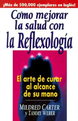 Como Mejorar La Salud Con La Reflexologia - Carter, Mildred, and Weber, Tammy