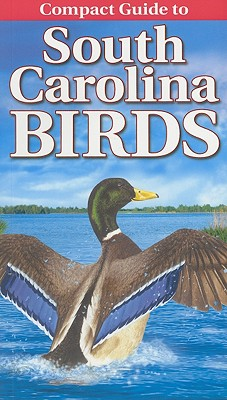 Compact Guide to South Carolina Birds - Smalling, Curtis (Contributions by)