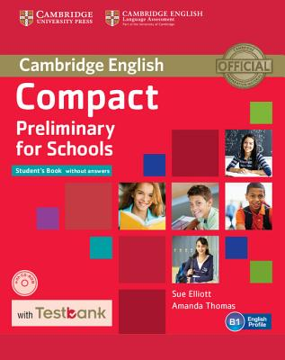 Compact Preliminary for Schools Student's Book Without Answers with CD-ROM with Testbank - Elliott, Sue, and Thomas, Amanda