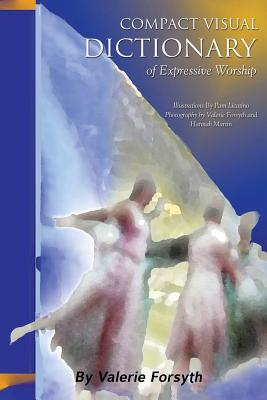 Compact Visual Dictionary of Expressive Worship - Forsyth, Valerie