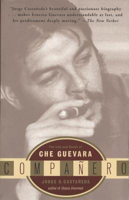 Companero: The Life and Death of Che Guevara - Castaneda, Jorge G, and Castaaneda, Jorge G