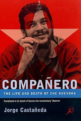 Companero: The Life and Death of Che Guevara - Castaneda, Jorge (Professor of Economics and