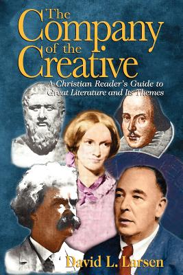 Company of the Creative-H: A Christian Reader's Guide to Great Literature and Its Themes - Larsen, David L, D.D.