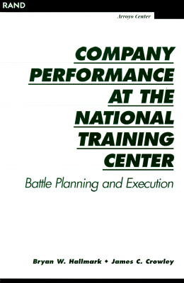 Company Performance at the National Training Center: Battle Planning and Execution - Hallmark, Bryan W, and Crowley, James C
