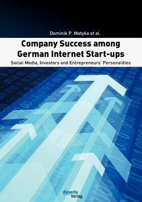 Company Success Among German Internet Start-Ups: Social Media, Investors and Entrepreneurs' Personalities - Matyka, Dominik P