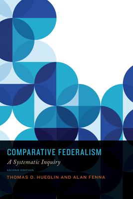Comparative Federalism: A Systematic Inquiry, Second Edition - Hueglin, Thomas O, and Fenna, Alan