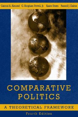 Comparative Politics: A Theoretical Framework - Almond, Gabriel A, and Powell, Bingham G, Jr., and Strxm, Kaare