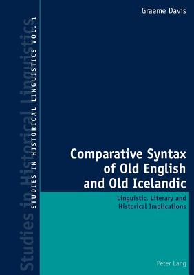 Comparative Syntax of Old English and Old Icelandic: Linguistic, Literary and Historical Implications - Davis, Graeme