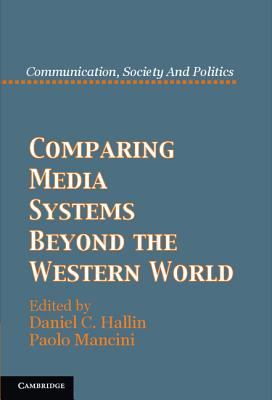 Comparing Media Systems Beyond the Western World - Hallin, Daniel C. (Editor), and Mancini, Paolo (Editor)