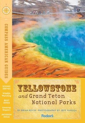 Compass American Guides: Yellowstone and Grand Teton National Parks - Fodor's Travel Guides