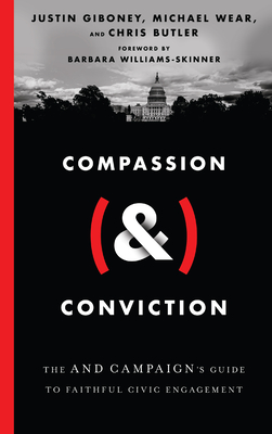 Compassion (&) Conviction: The and Campaign's Guide to Faithful Civic Engagement - Giboney, Justin, and Wear, Michael, and Butler, Chris