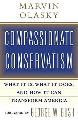 Compassionate Conservatism: What It Is, What It Does, and How It Can Transform America - Olasky, Marvin, and Bush, George W (Foreword by)