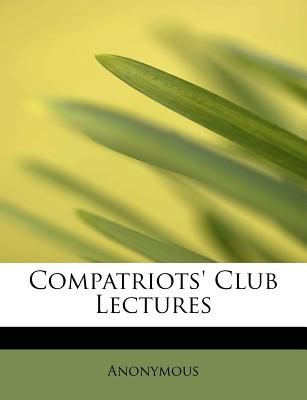 Compatriots' Club Lectures - Anonymous
