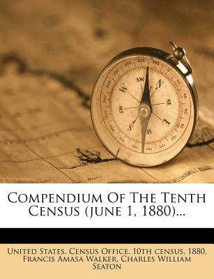 Compendium of the Tenth Census (June 1, 1880) - 1880, and United States Census Office (Creator)
