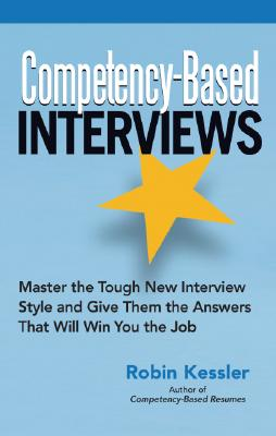 Competency-Based Interviews: Master the Tough New Interview Style and Give Them the Answers That Will Win You the Job - Kessler, Robin