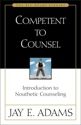 Competent to Counsel: Introduction to Nouthetic Counseling - Adams, Jay E