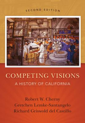 Competing Visions: A History of California - Cherny, Robert, and Lemke-Santangelo, Gretchen, and Griswold del Castillo, Richard