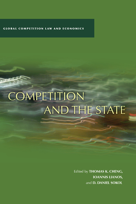 Competition and the State - Sokol, D Daniel (Editor), and Cheng, Thomas K (Editor), and Lianos, Ioannis (Editor)