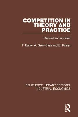 Competition in Theory and Practice - Burke, Terry, and Genn-Bash, Angela, and Haines, Brian