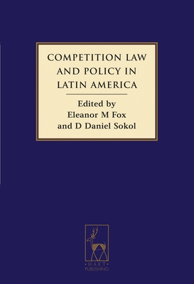 Competition Law and Policy in Latin America - Fox, Eleanor M (Editor), and Sokol, D Daniel (Editor)