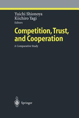 Competition, Trust, and Cooperation: A Comparative Study - Shionoya, Yuichi (Editor), and Yagi, Kiichiro (Editor)