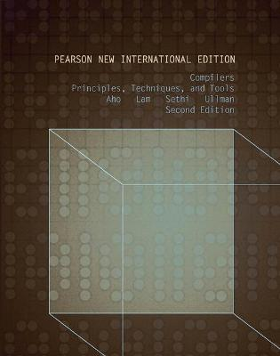 Compilers: Pearson New International Edition: Principles, Techniques, and Tools - Aho, A. V., and Lam, Monica S., and Sethi, R.