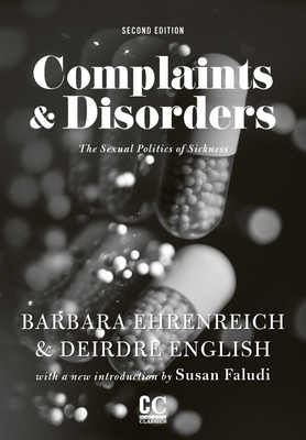 Complaints and Disorders: The Sexual Politics of Sickness - Ehrenreich, Barbara
