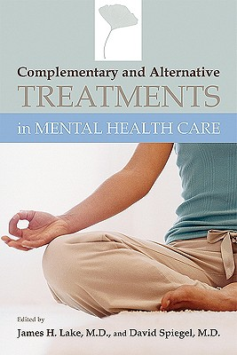 Complementary and Alternative Treatments in Mental Health Care - Lake, James H, Dr. (Editor), and Spiegel, David, Dr., M.D. (Editor)