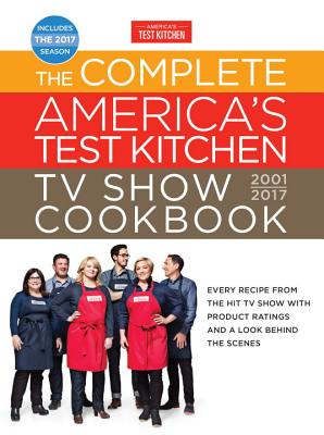 Complete America's Test Kitchen Tv Show Cookbook 2001-2017,The - Editors at America's Test Kitchen